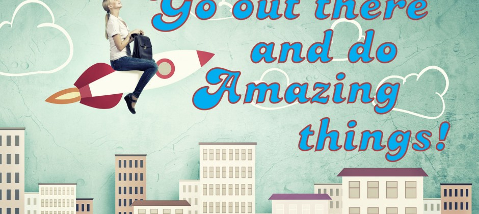 go-out-there-and-do-amazing-things-main