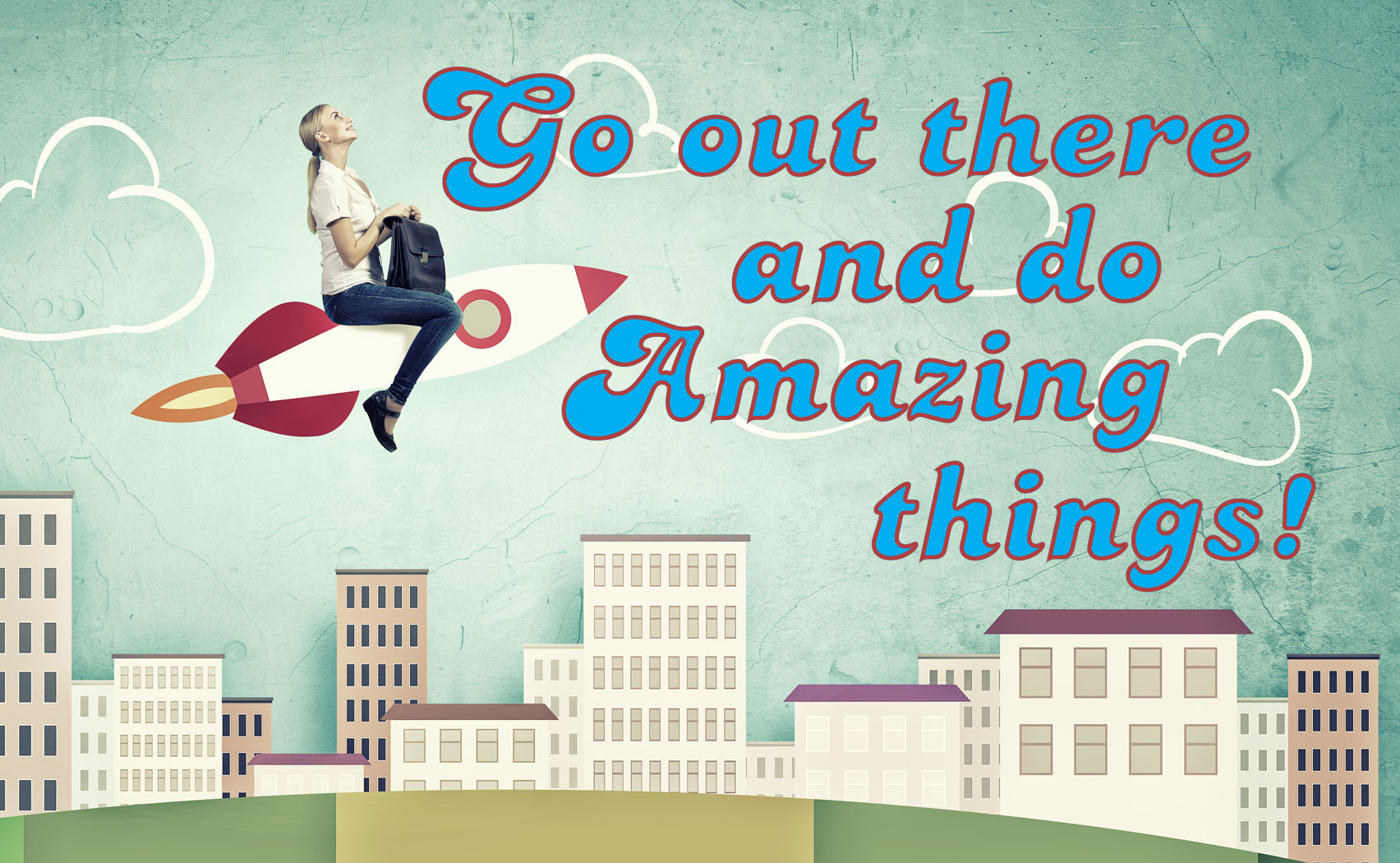 Go Out There and Do Amazing Things – Be A Hero