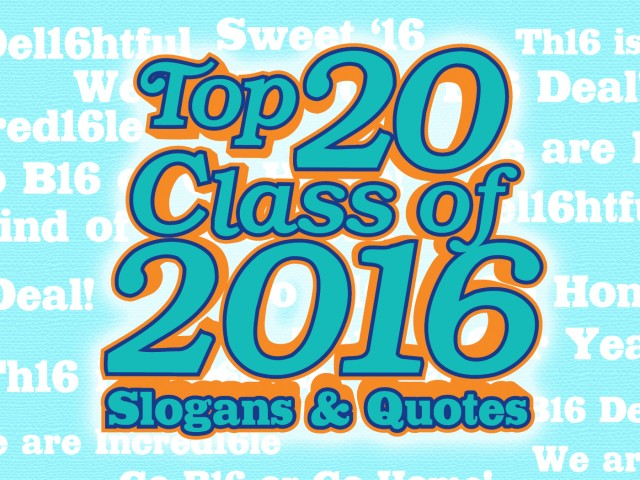Top 20 Class of 2016 Slogans and Quotes | IZA Design Blog