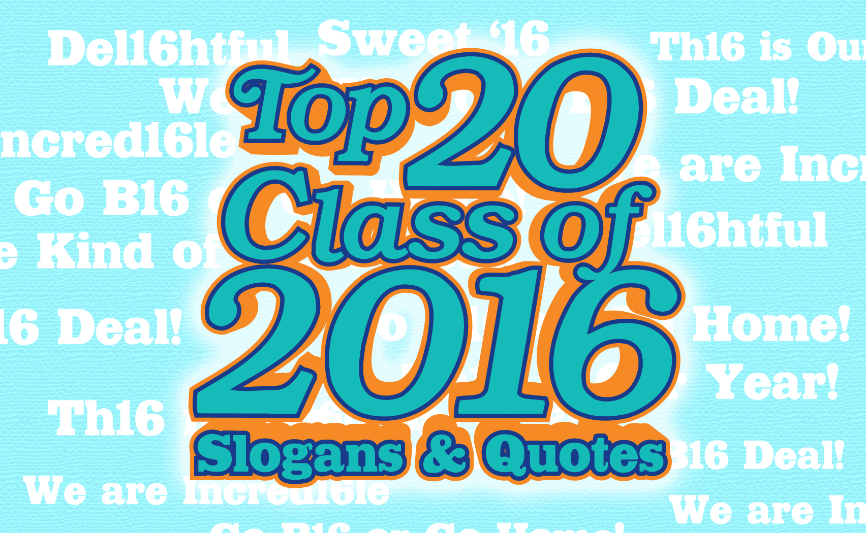 Top 20 Class of 2016 Slogans and Quotes
