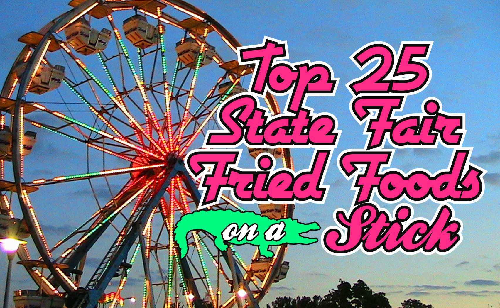 Top 25 State Fair Fried Foods on a Stick