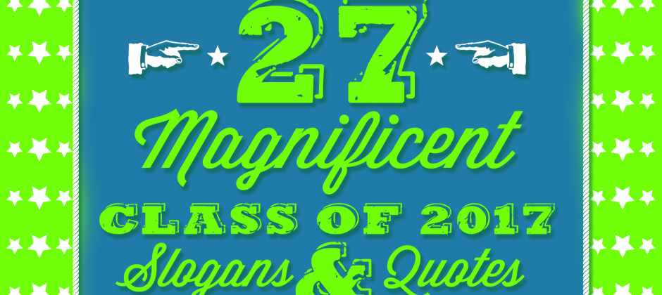 27-magnificent-class-of-2017-slogans-quotes