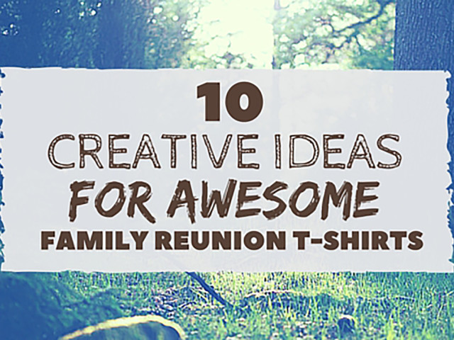Family Reunion Ideas >> Ten Creative Ideas For Awesome Family Reunion T Shirts Iza