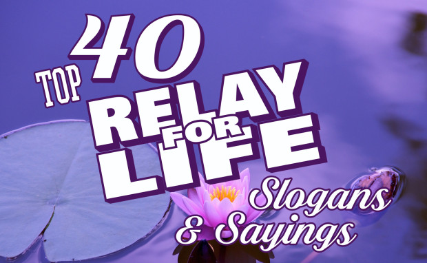 Attirant Top 40 Relay For Life_Slogans And Sayings For