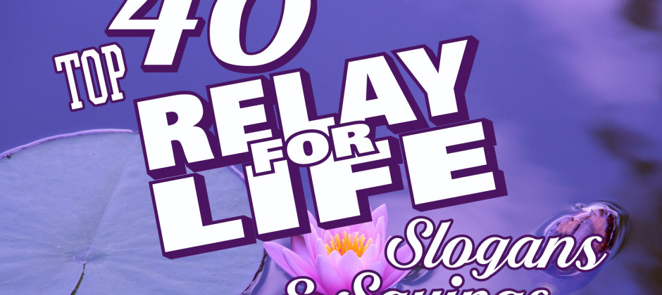 Top-40-Relay-For-Life_Slogans-and-Sayings-For-Your-Team-Shirts
