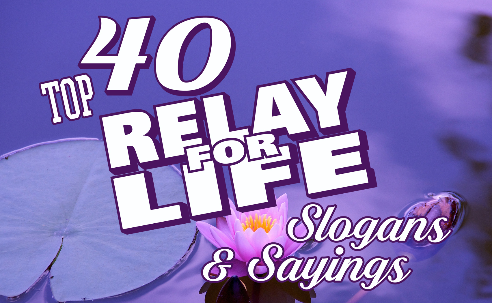 Iza Design Blog Top 40 Relay For Life Slogans And Sayings